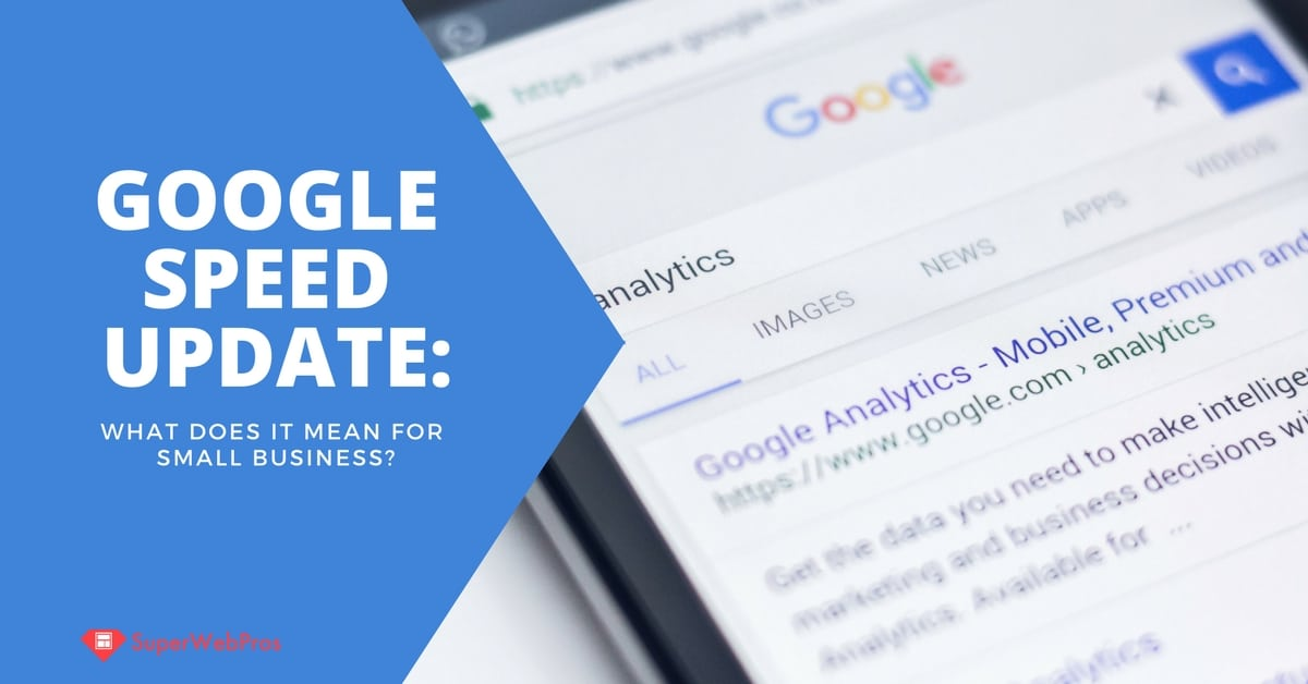 What Google's Speed Update Means for Small Businesses ...